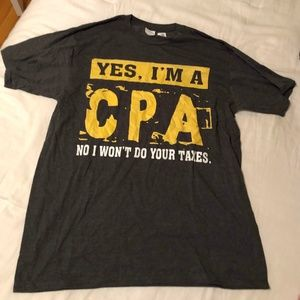 Yes I'm a CPA, No I Won't Do Your Taxes Novelty T